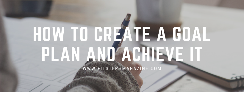 HOW TO CREATE A GOAL PLAN AND ACHIEVE IT.png
